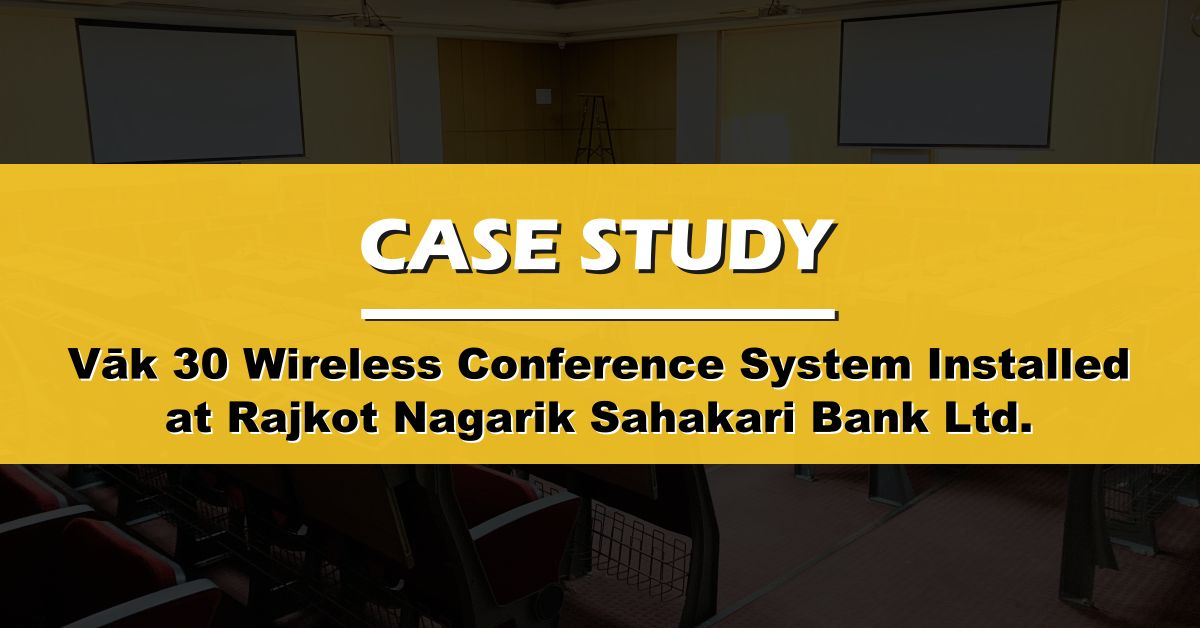 āk 30 Wireless Conference System Empowers Smooth Discussions at Rajkot Nagarik Sahakari Bank Ltd